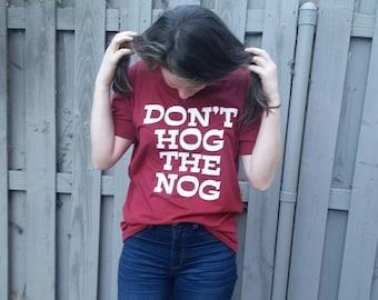 Holiday Don't Hog the Nog Tee Egg Nog Funny Christmas shirt