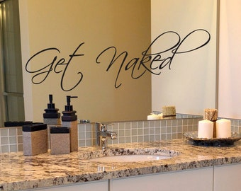 Get Naked Decal, Naked Decal, Bathroom Decal, Mirror Decal, Inspirational Decal, Bathroom Mirror Decal, Wall Decal, Wall Quotes, Bath Decal