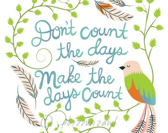 Don't Count the Days Make the Days Count  - Digital Art Print