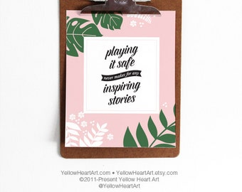 Motivational Print Playing it Safe Never Makes for Inspiring Stories Floral By Yellow Heart Art