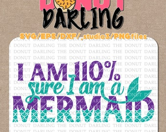 Instant Download: I am 110% sure I am a mermaid svg / eps / dxf / png - iron on - Cutting File, Vinyl Cutting