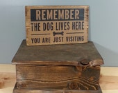 DOG SIGN - REMEMBER The Dog Lives Here, You Are Just Visiting -  rustic wooden hand painted sign.
