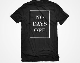 T-Shirt No Days Off Unisex Adult Cotton Men's Short Sleeve All Work No Sleep Tshirt Gift for Him or Her #3016