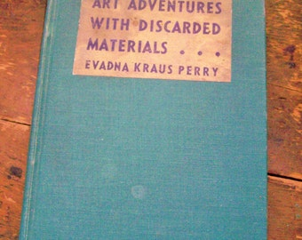 """Vintage Hard Cover Book """" Art Adventures With Discarded Materials """" by Evadna Kraus Perry"""