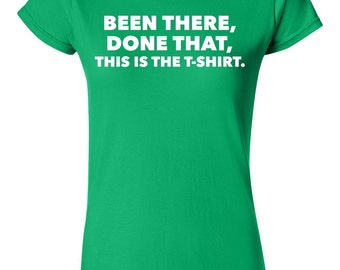 Been there, Done that, This is the T Shirt funny tee Men's Women's sizes 11 colours