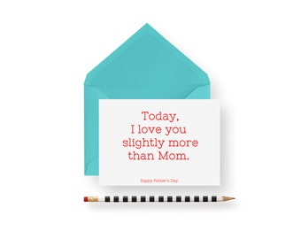 Funny Father's Day Card- Today I love you slightly more than mom- wedding, birthday, anniversary, friends, anytime