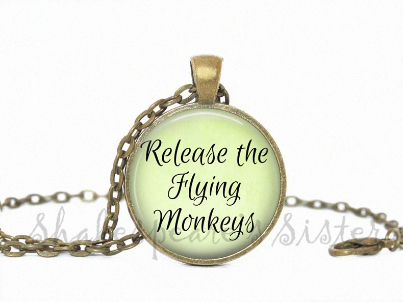 Release The Flying Monkeys Wizard Of Oz Jewelry Quote