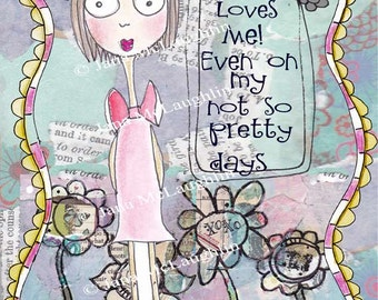 God Loves Me! Even on my not so pretty days.  8 x 10~instant download~art print