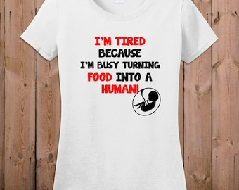 Pregnancy announcement Shirt Pregnancy reveal t shirt Maternity T Shirt cute Pregnancy Shirt I'm tired turning food human Ladies TShirt