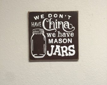 FREE SHIPPING! We don't have China we have mason Jars sign - Kitchen Signs - Mason Jar signs - Primitive Signs