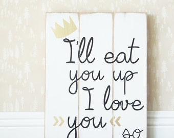 I'll Eat You Up Wood Sign | Where The Wild Things Are | Nursery Decor | Rustic Chic | Distressed Wood | Shabby Chic Nursery | Handpainted