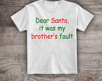 """Personalized Christmas t-shirt funny Message """"Dear Santa, It was my Brother's Fault"""", Holiday ideas, gifts for kids, boys clothing- A101b"""
