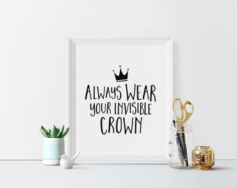 Always Wear Your Invisible Crown Printable art Typography Black and White Typographic wall art Crown print Dorm Decor Home Office art decor