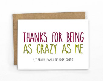 Funny Friendship Card | Love Card ~ Thanks for Being As Crazy As Me By Cypress Card Co.