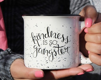 Kindness is so Gangster Mug | Cute Coffee Mug, Inspirational Coffee Mug, Kindness, Coffee Mugs, Coffee Cup, Cute Coffee Mugs, Cute Mugs