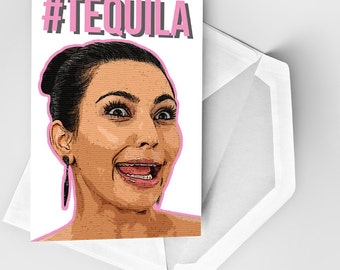 Birthday Card, Party Card, Kim K Greeting Card, Tequila Card, Vodka Card, Silly Birthday Card, Anniversary Card, Valentines Card