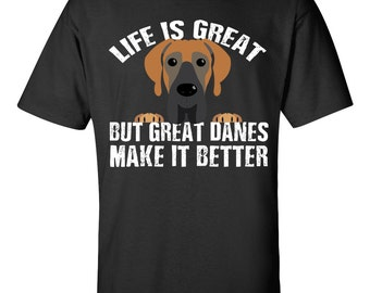 Funny Great Dane Shirt  | Life is Great, but Great Danes make it better | Funny Great Dane Gift Idea