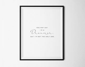 You May Say I'm a Dreamer, Beatles Lyrics, Printable Art, Dreamer print, Im a dreamer, John Lennon, Imagine, Song lyrics, Song lyric art