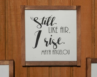 Maya Angelou, Still Like Air I Rise,wood sign,inspirational,quotes