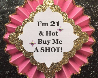 21st Birthday Button..21st Birthday Pin..21st Birthday..Birthday Button.. 21 and Hot, Buy Me A Shot..Free Customization