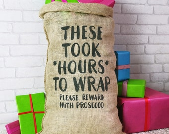 Christmas Sack For Adults - These Took Hours To Wrap - Please Reward With Prosecco - funny Christmas sack - Christmas stocking