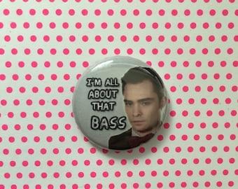 "Chuck Bass Inspired  1"" pin, magnet, pinback"