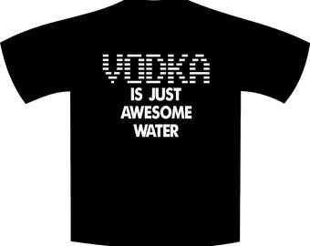 Vodka is just awesome water t-shirt gift funny