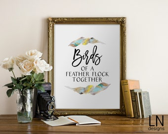 Instant 'Birds of a feather flock together' 8x10 Printable Art Digital file Typography Inspirational Art Digital