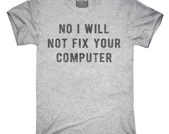 No I Will Not Fix Your Computer T-Shirt, Hoodie, Tank Top, Gifts