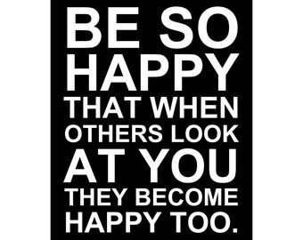 Be So Happy that When Others Look At You They Become Happy Too - Sizes (8x10) (11x14) (16x20) (18x24) (20x24) (24x30)