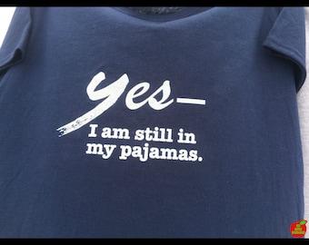 Yes— I am still in my pajamas. (Tshirts / Hoodies / Tanktops)