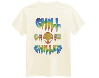 566 - Chill Or Be Chilled - Alien - Horror - Dripping - Tie Dye - Printed T-Shirt - by HeartOnMyFingers