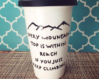 Mountain Climbing Hiking Travel Mug/Standard Mug: Every Mountain Top is Within Reach if You Just Keep Climbing; nurse mug; customizable