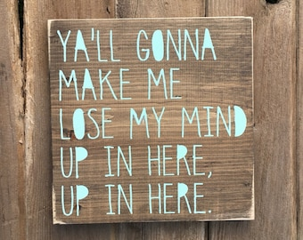 Ya'll gonna make me lose my mind   DMX   wooden sign   wall art   home decor   wall decor   song lyric   rap song   up in here