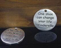 "6PCS Antique Silver ""One Shoe Can Change Your Life "" Round Charm Pendant --- Silver Tone --- 25mm CM115-1164"