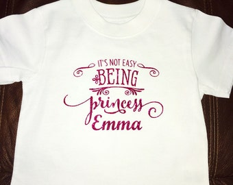 Its not easy being a Princess Shirt \\ with Personalization