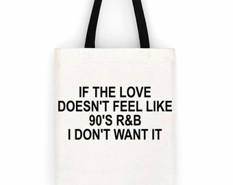 Canvas Tote Bag If The Love Doesn't Feel Like 90's R&B I Don't Want It, Laptop, School, Day Trip Bag, Grocery Bag, Overnight Bag