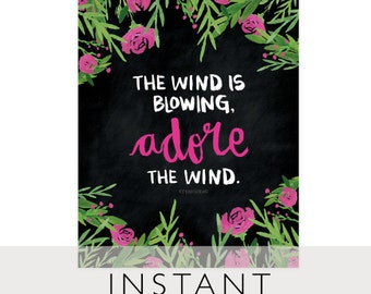 The Wind is Blowing, Adore the Wind Art Printable, INSTANT Download, Printable, 8 x 10, Flower, Black, Chalkboard
