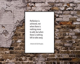 Perfection is achieved, not when there is nothing more to add. Antoine de Saint-Exupéry Quote