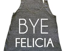 Bye Felicia tank top - super soft and cool tank top