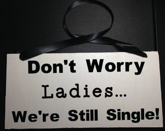 Don't Worry Ladies, We're Still Single Ring Bearer Wedding Sign