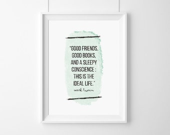 Poster-Good friends, good books, and a sleepy conscience,Mark Twain,Friends quote,HomeDecor,Quote,Inspirational,Gift,Typography Poster,