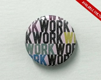 "Rihanna bouton For T-Shirt Or Clothing ""Work Work Work Work Work"""
