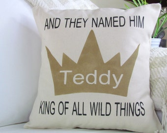 Where The Wild Things Are, Decorative Pillow, And They Named Him King Of All Wild Things, Personalized Nursery Decor, , Custom Pillow,