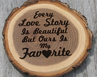 Laser Engraved Wood Slice Magnet - Every love story is beautiful but ours is my favorite - Engraved gift, stocking stuffer, home decor