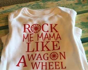 Rock Me Mama Like A Wagon Wheel Body Suit, Baby shirt, Baby outfit, Wagon, Wagon bodysuit.