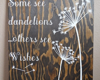 Some See Dandelions...Others See Wishes, Home Decor, Handmade Sign