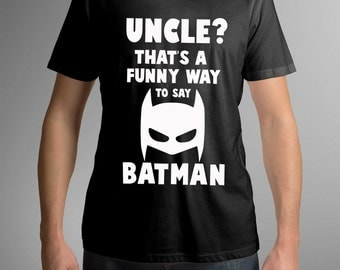 Uncle shirt,  T-shirt for Uncle, Gift for Uncle, Batman shirt,  Funny print, Gift idea, Fun Uncle t-shirts, , Birthday Gift, Funny t-shirt