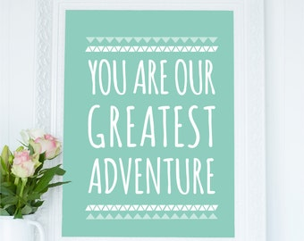 You Are Our Greatest Adventure Nursery Print, Nursery Printable Quote, Nursery Wall Decor, Motivational,  Inspirational Printable Wall Art