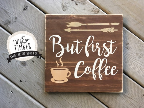 Funny Coffee Sign - **But First Coffee** - CUSTOM COLORS